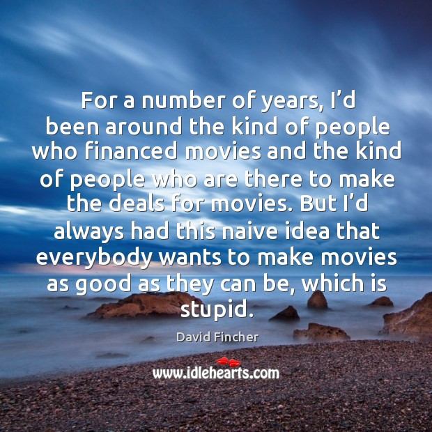 For a number of years, I'd been around the kind of people who financed movies Image