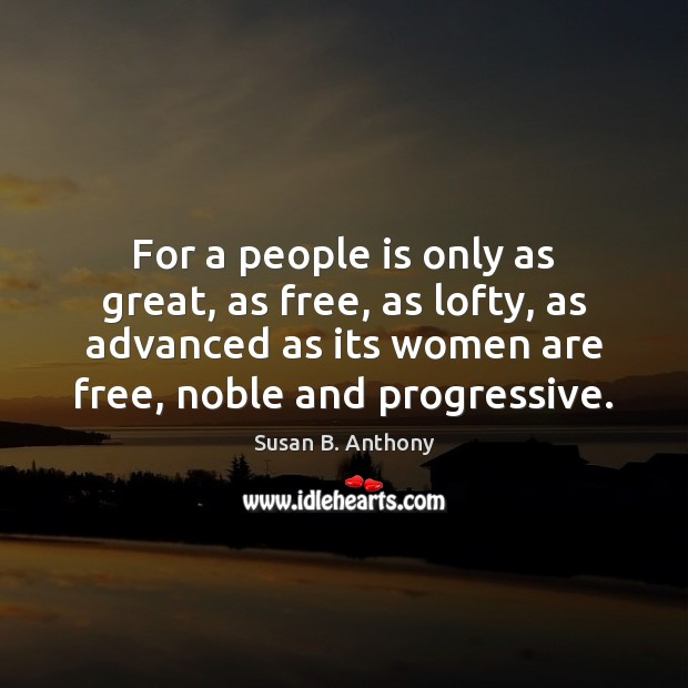 Image, For a people is only as great, as free, as lofty, as