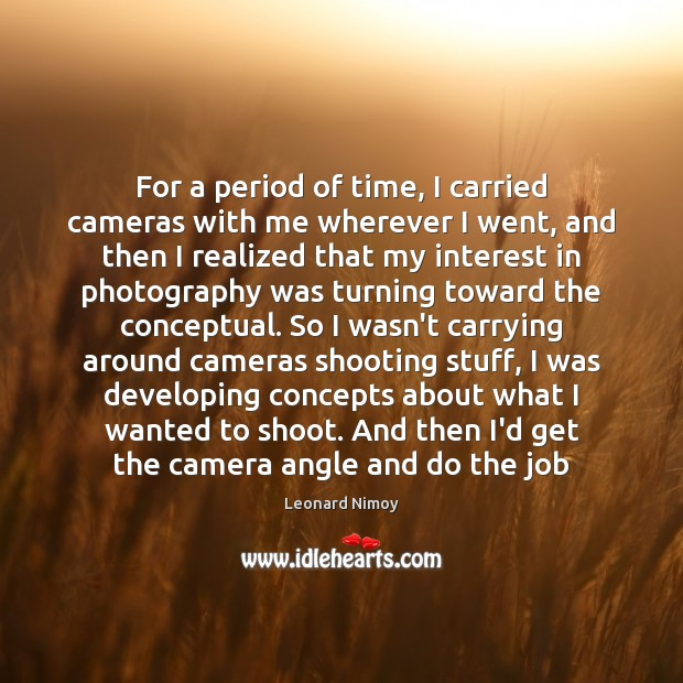 Image, For a period of time, I carried cameras with me wherever I