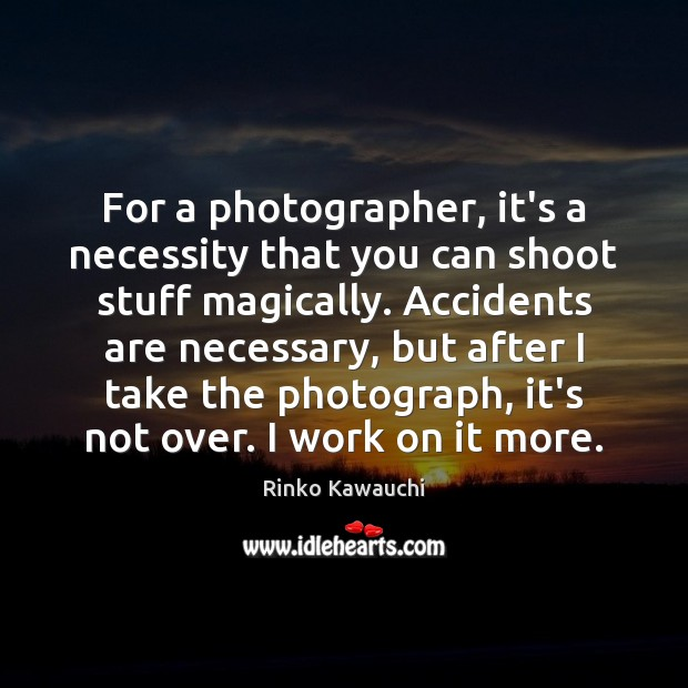 For a photographer, it's a necessity that you can shoot stuff magically. Image