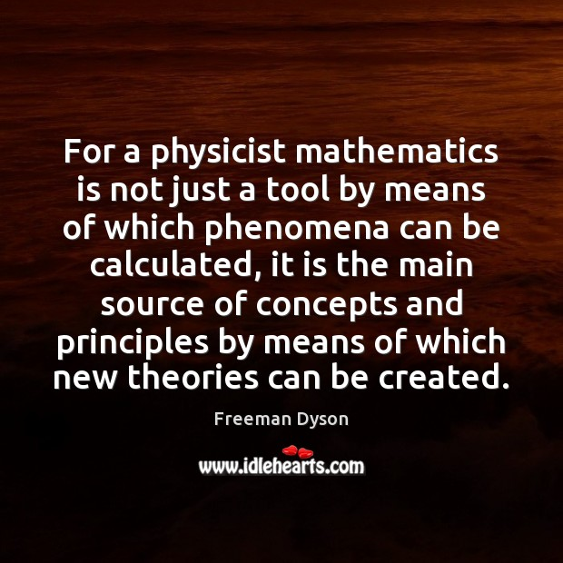 For a physicist mathematics is not just a tool by means of Freeman Dyson Picture Quote