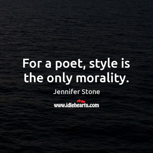 For a poet, style is the only morality. Image