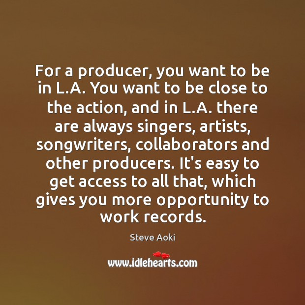 For a producer, you want to be in L.A. You want Access Quotes Image
