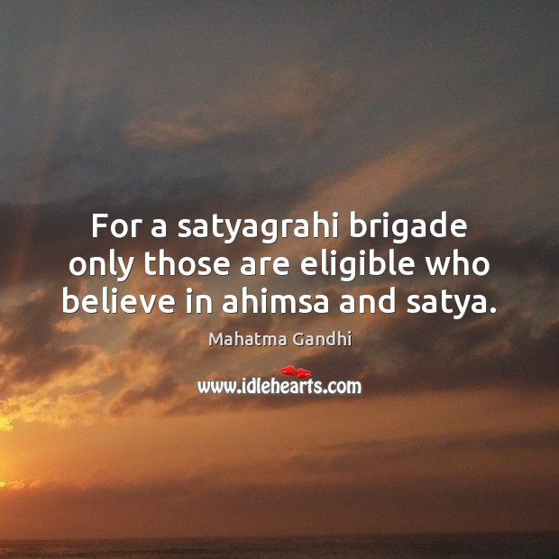 Image, For a satyagrahi brigade only those are eligible who believe in ahimsa and satya.