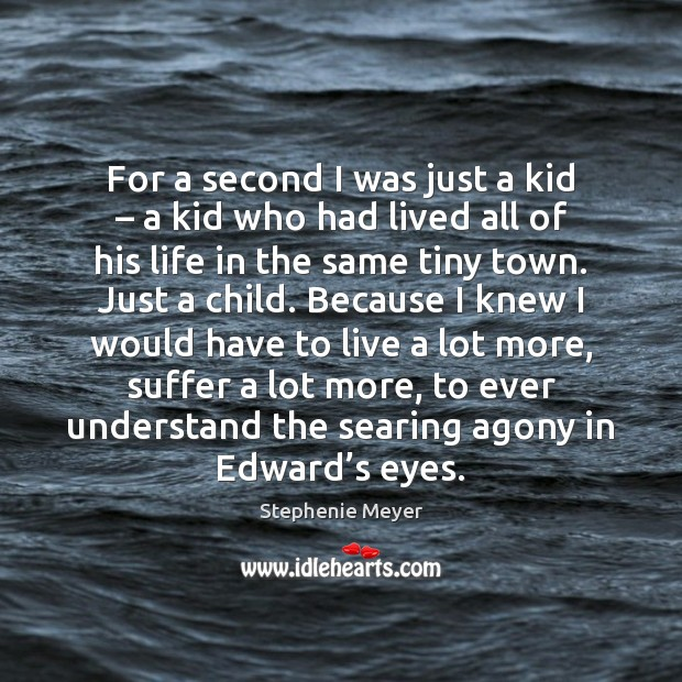 For a second I was just a kid – a kid who had Stephenie Meyer Picture Quote