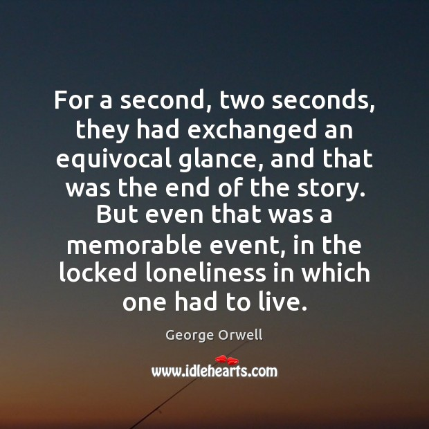 For a second, two seconds, they had exchanged an equivocal glance, and George Orwell Picture Quote
