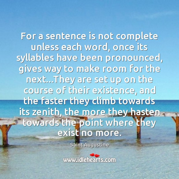 For a sentence is not complete unless each word, once its syllables Saint Augustine Picture Quote