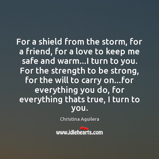 For a shield from the storm, for a friend, for a love Christina Aguilera Picture Quote