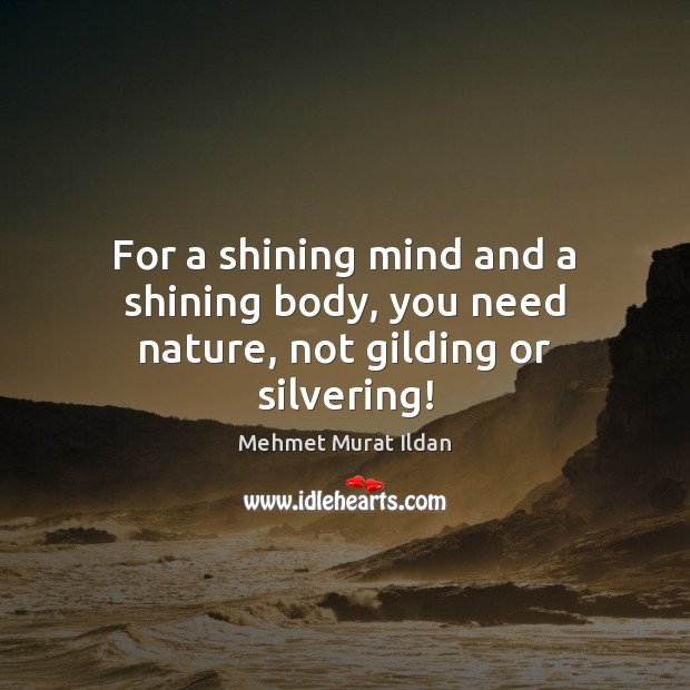 Image, For a shining mind and a shining body, you need nature, not gilding or silvering!