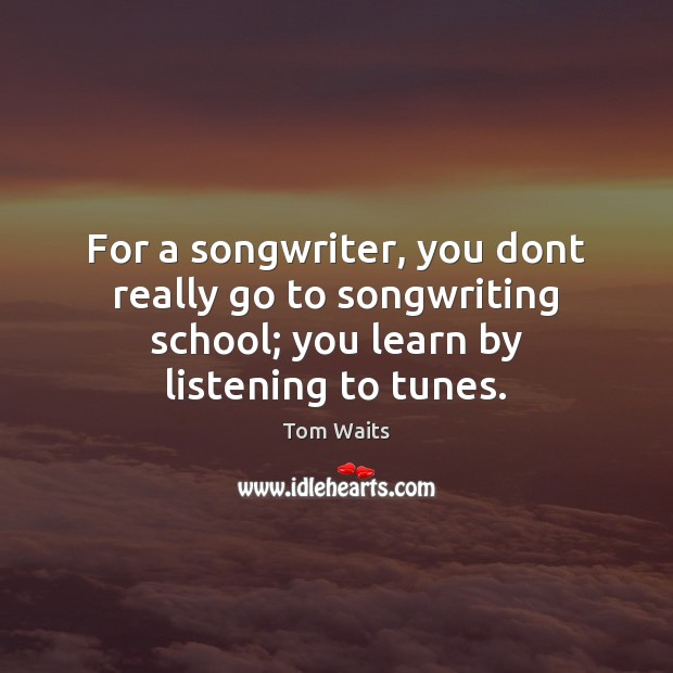 Image, For a songwriter, you dont really go to songwriting school; you learn