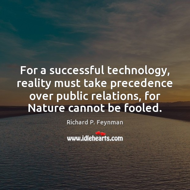 Image, For a successful technology, reality must take precedence over public relations, for