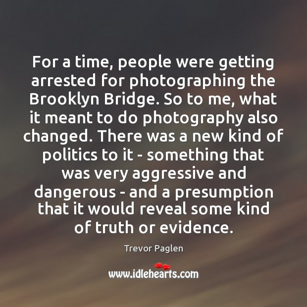 For a time, people were getting arrested for photographing the Brooklyn Bridge. Image