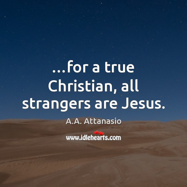 Image, …for a true Christian, all strangers are Jesus.