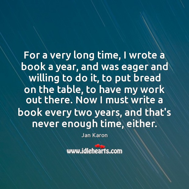 For a very long time, I wrote a book a year, and Jan Karon Picture Quote