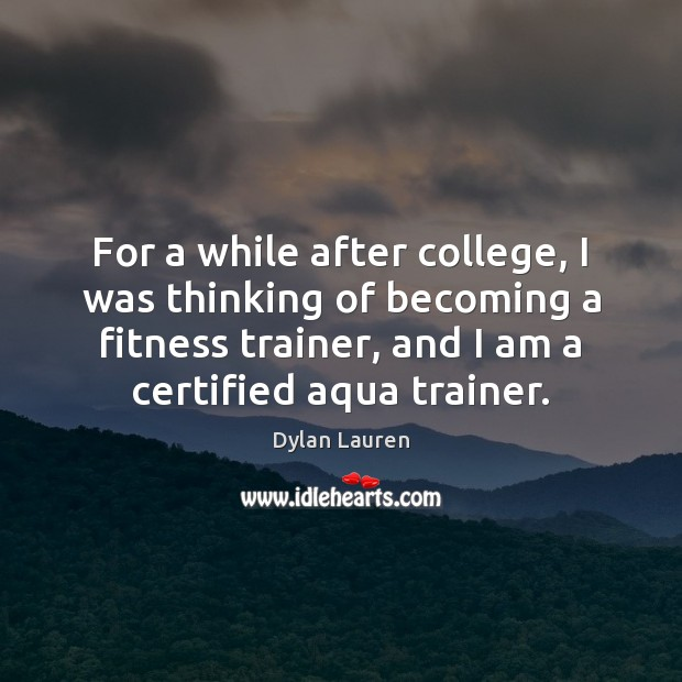 For a while after college, I was thinking of becoming a fitness Fitness Quotes Image