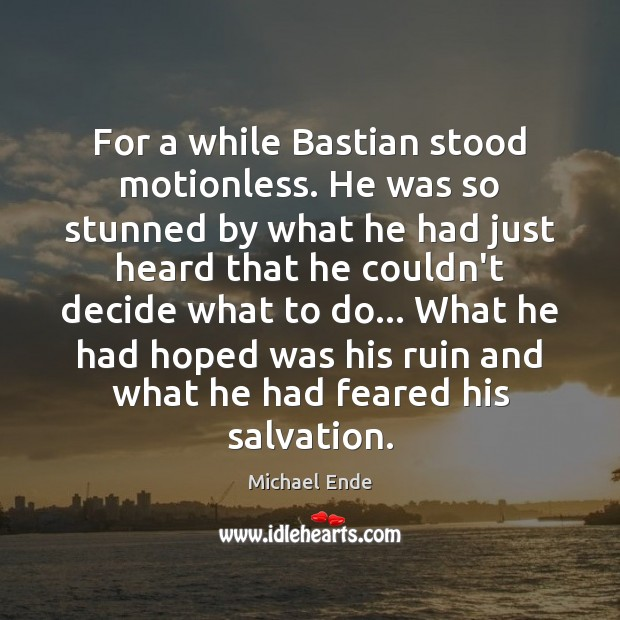 Image, For a while Bastian stood motionless. He was so stunned by what