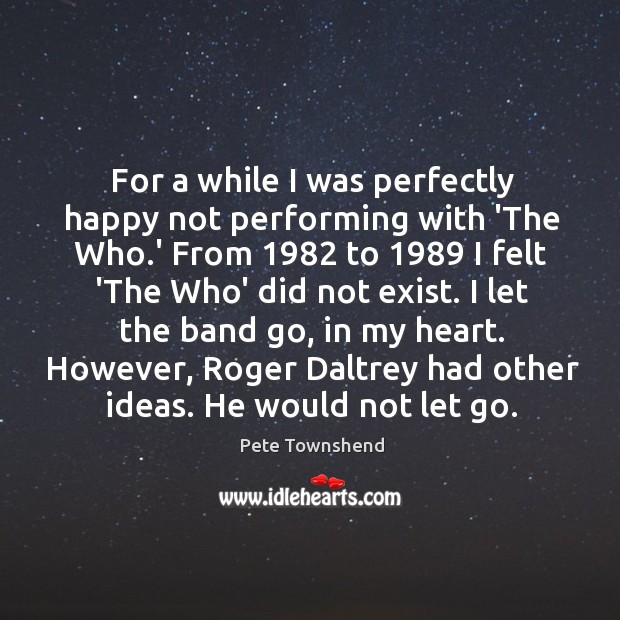 For a while I was perfectly happy not performing with 'The Who. Image