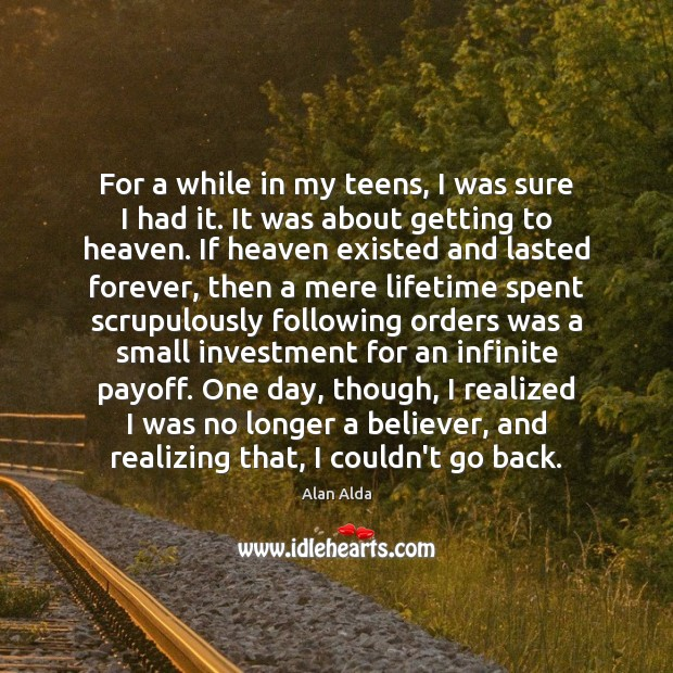 For a while in my teens, I was sure I had it. Alan Alda Picture Quote