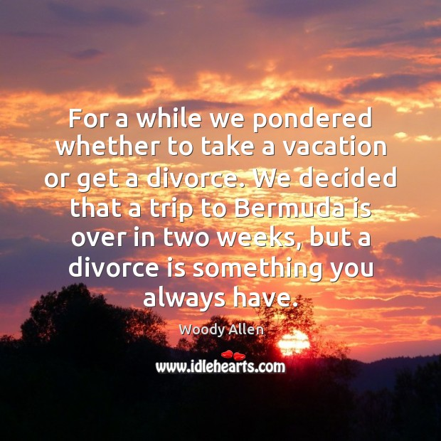 Image, For a while we pondered whether to take a vacation or get