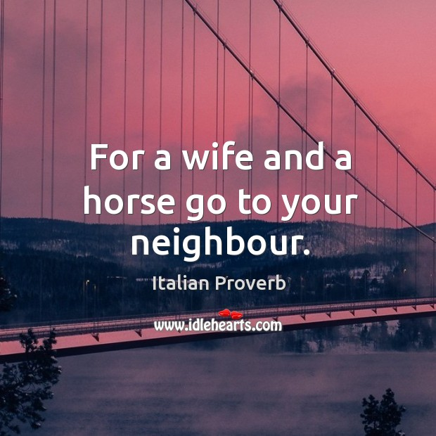 Image, For a wife and a horse go to your neighbour.