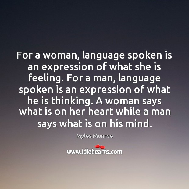 For a woman, language spoken is an expression of what she is Myles Munroe Picture Quote