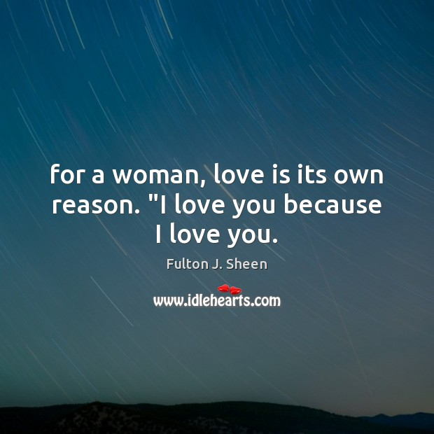 """For a woman, love is its own reason. """"I love you because I love you. Image"""