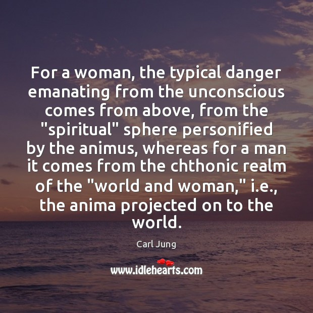 Image, For a woman, the typical danger emanating from the unconscious comes from