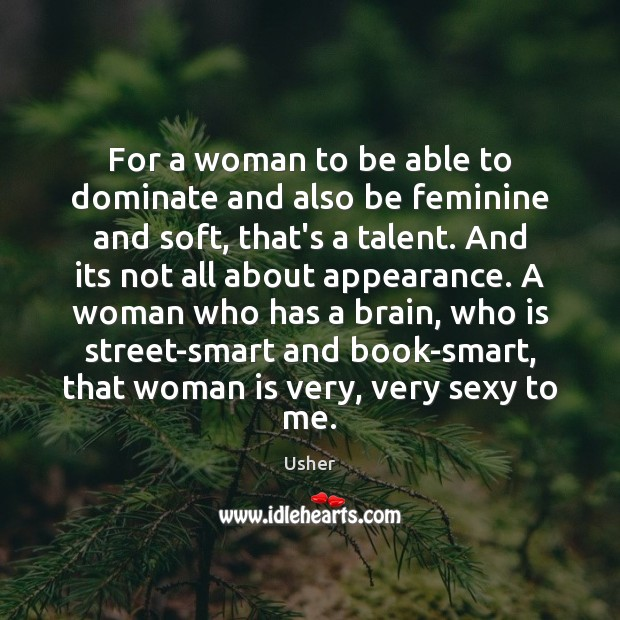 For a woman to be able to dominate and also be feminine Appearance Quotes Image
