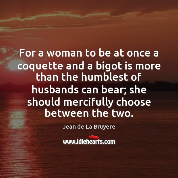 For a woman to be at once a coquette and a bigot Jean de La Bruyere Picture Quote