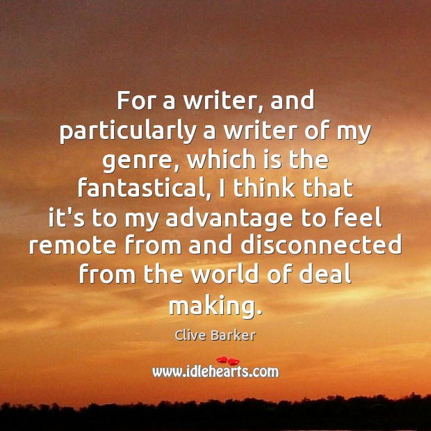 For a writer, and particularly a writer of my genre, which is Clive Barker Picture Quote