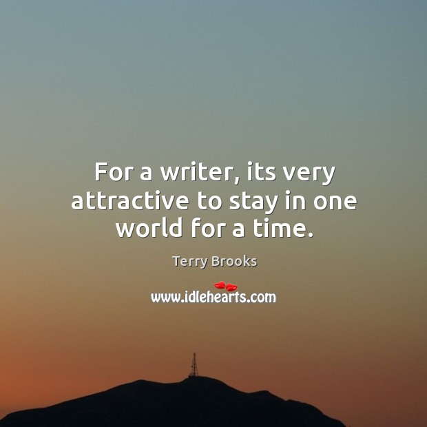 For a writer, its very attractive to stay in one world for a time. Image