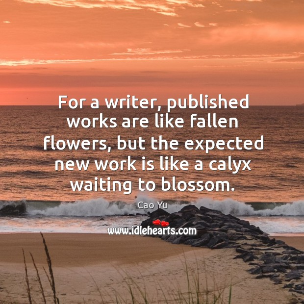 Image, For a writer, published works are like fallen flowers, but the expected new work