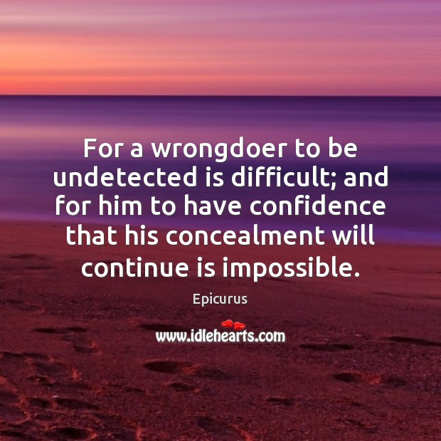 Image, For a wrongdoer to be undetected is difficult; and for him to