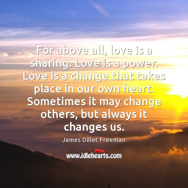 For above all, love is a sharing. Love is a power. Love James Dillet Freeman Picture Quote