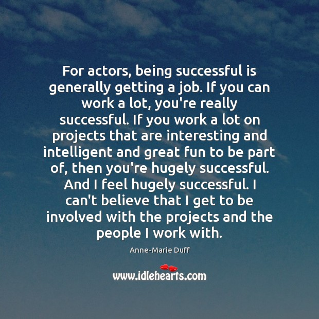 Image, For actors, being successful is generally getting a job. If you can