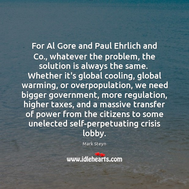 For Al Gore and Paul Ehrlich and Co., whatever the problem, the Solution Quotes Image
