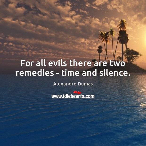 Image, For all evils there are two remedies – time and silence.