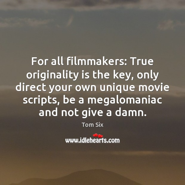 For all filmmakers: True originality is the key, only direct your own Image