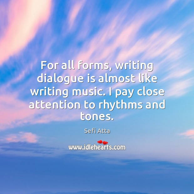 For all forms, writing dialogue is almost like writing music. I pay Sefi Atta Picture Quote