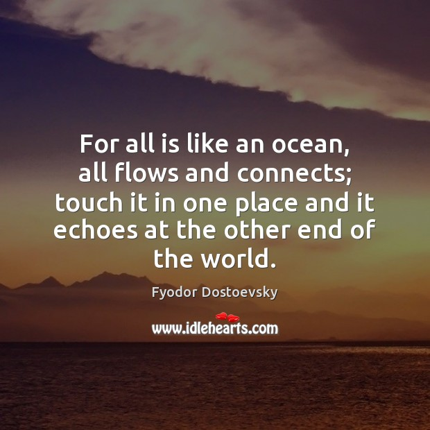 For all is like an ocean, all flows and connects; touch it Fyodor Dostoevsky Picture Quote
