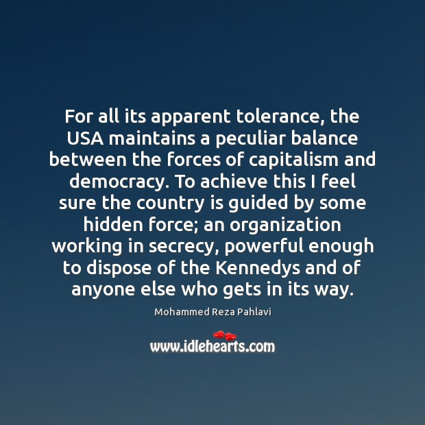 For all its apparent tolerance, the USA maintains a peculiar balance between Mohammed Reza Pahlavi Picture Quote