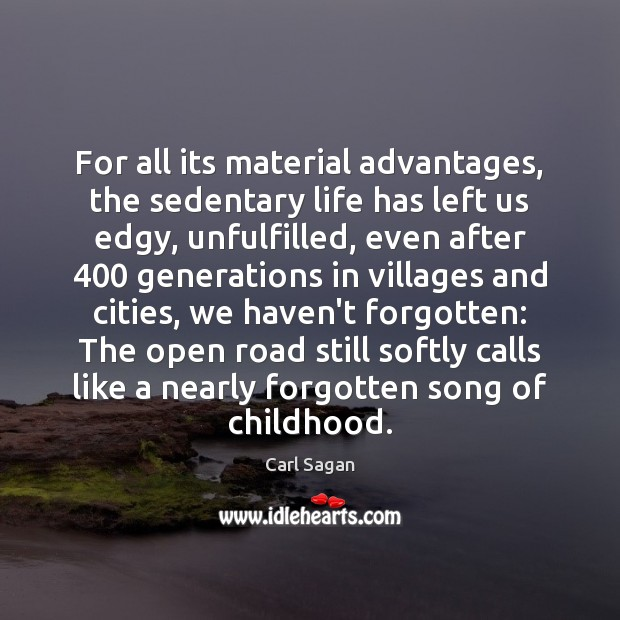For all its material advantages, the sedentary life has left us edgy, Carl Sagan Picture Quote