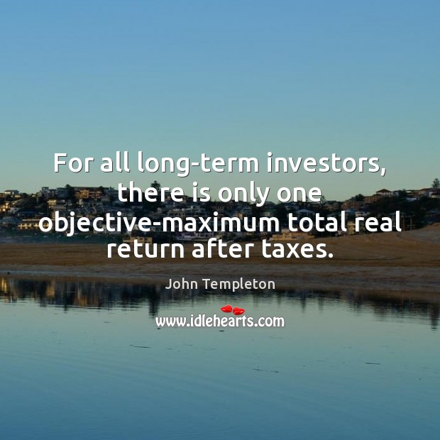 Image, For all long-term investors, there is only one objective-maximum total real return