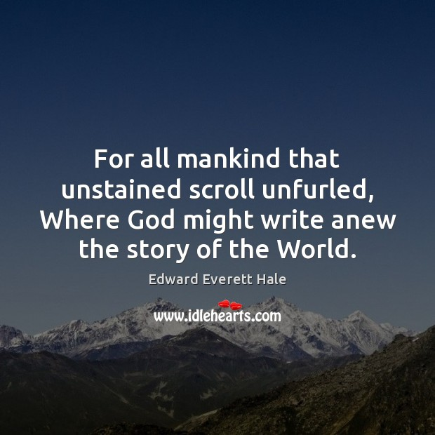 For all mankind that unstained scroll unfurled, Where God might write anew Image