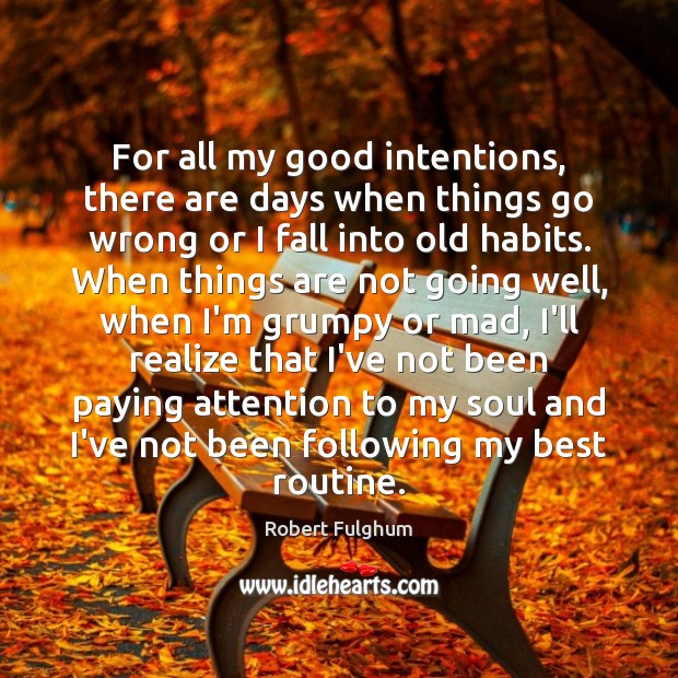For all my good intentions, there are days when things go wrong Good Intentions Quotes Image
