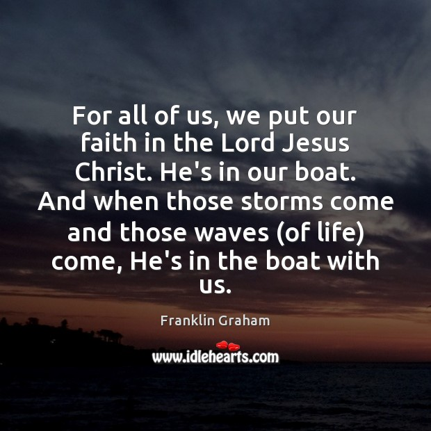 For all of us, we put our faith in the Lord Jesus Franklin Graham Picture Quote