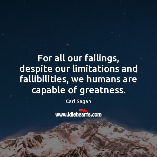 Image, For all our failings, despite our limitations and fallibilities, we humans are