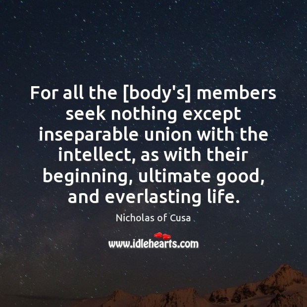 For all the [body's] members seek nothing except inseparable union with the Image