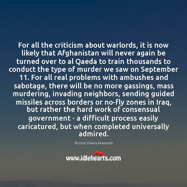 For all the criticism about warlords, it is now likely that Afghanistan Victor Davis Hanson Picture Quote