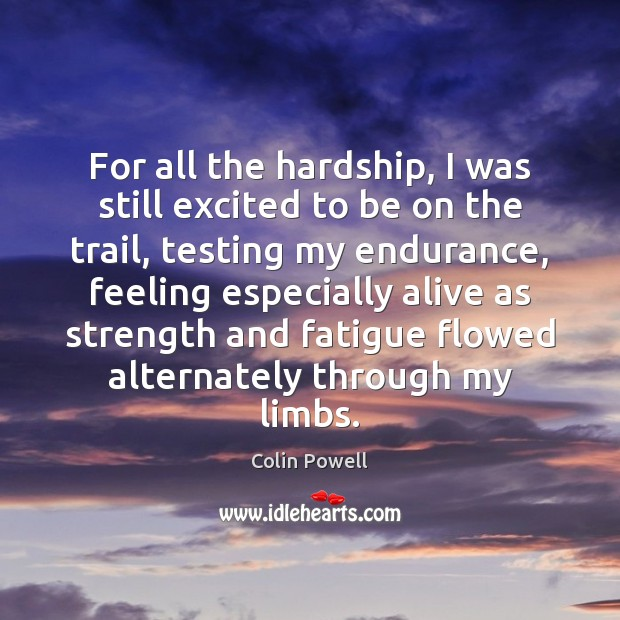 For all the hardship, I was still excited to be on the Colin Powell Picture Quote